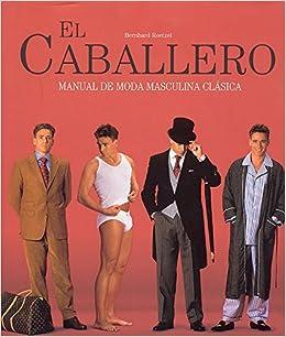 07f1fd920d829 Caballero, el - manual de moda masculina clasica - Livros na Amazon Brasil-  9783833117862