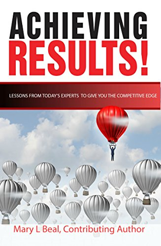 Achieving Results: Learn the Fast Track to Success in Business and in Life