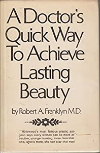 Hardcover A doctor's quick way to achieve lasting beauty;: How to play the beauty game Book