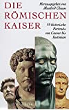 Die römischen Kaiser: 55 historische Portraits von Caesar bis Iustinian