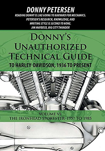 Donny's Unauthorized Technical Guide to Harley-Davidson, 1936 to Present: Volume VI: The Ironhead Sportster: 1957 to 1985 ()