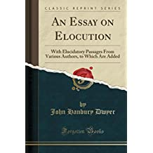 An Essay on Elocution: With Elucidatory Passages From Various Authors, to Which Are Added (Classic Reprint)
