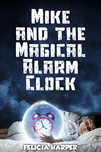 Books For Kids: Mike and The Magical Alarm Clock (KIDS