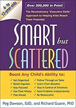 """Smart but Scattered: The Revolutionary """"Executive Skills"""" Approach to Helping Kids Reach Their Potential by [Dawson, Peg, Guare, Richard]"""