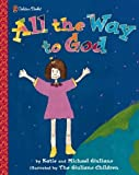 img - for All the Way to God (Family Storytime) by Giuliano Katie Giuliano Michael (1999-03-01) Hardcover book / textbook / text book