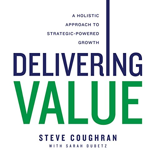 Delivering Value: A Holistic Approach to Strategic-Powered Growth