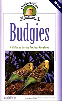 Budgies (Complete Care Made Easy) by Angela Davids (2006-08-19)