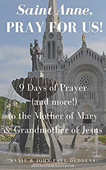 St. Anne, Pray for Us: 9 Days of Prayer (and more!) to the Mother of Mary and Grandmother of Jesus (English Edition) de [Deddens, Annie, Deddens, John-Paul]