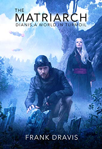 The Matriarch: Dianis, A World In Turmoil by [Dravis, Frank]
