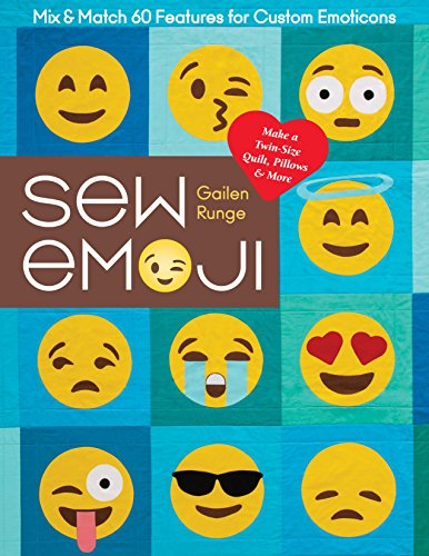 Sew Emoji: Mix & Match 60 Features for Custom Emoticons, Make a Twin-Size Quilt, Pillows & More (Usa Emoticon)