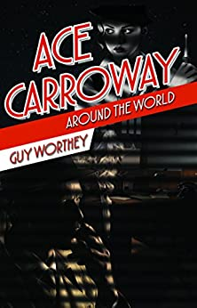 Ace Carroway Around the World (The Adventures of Ace Carroway Book 2) by [Worthey, Guy]