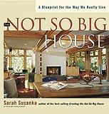 Not So Big House, Sarah Susanka, 1561586110