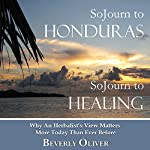 Sojourn to Honduras Sojourn to Healing: Why an Herbalist's View Matters More Today than Ever Before | Beverly Oliver
