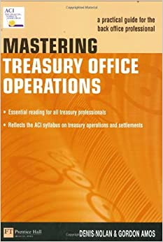 Mastering Treasury Office Operations: A Practical Guide for the Back Office Professional (Market Editions (Financial Times/Prentice Hall).)