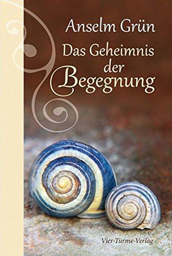 Das Geheimnis der Begegnung (Geschenkbücher von Anselm Grün)