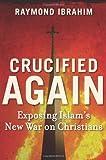 """Crucified Again Exposing Islam's New War on Christians"" av Raymond Ibrahim"