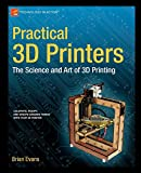 Practical 3D Printers: The Science and Art of 3D Printing by Brian Evans Picture