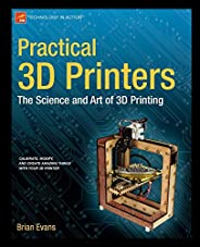 Practical 3D Printers: The Science and Art of 3D Printing (Technology in Action)