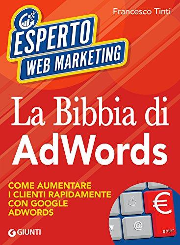 Download La Bibbia di AdWords: Come aumentare i clienti rapidamente con Google AdWords (Italian Edition) Pdf