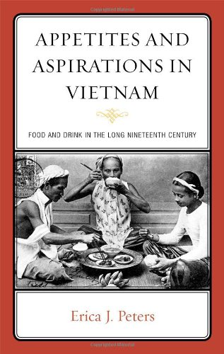 Appetites and Aspirations in Vietnam: Food and Drink in the Long Nineteenth Century (Rowman & Littlefield Studies in Food and Gastronomy) by AltaMira Press