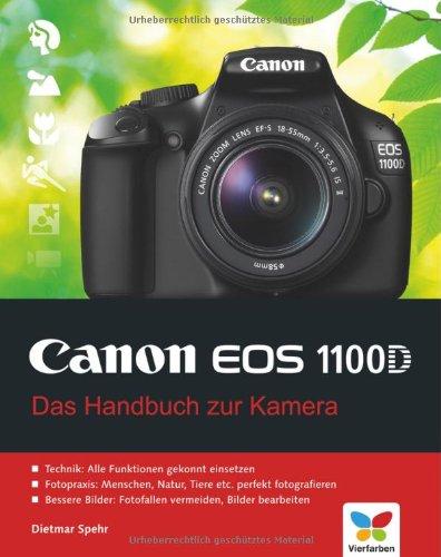 Canon EOS 1100D: Das Handbuch zur Kamera Gebundenes Buch – 28. November 2011 Dietmar Spehr Vierfarben 3842100396 Computers / General