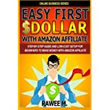 Easy First $Dollar With Amazon Affiliate: Step-By-Step Guide and  Low-Cost Setup for Beginners  to Make Money...