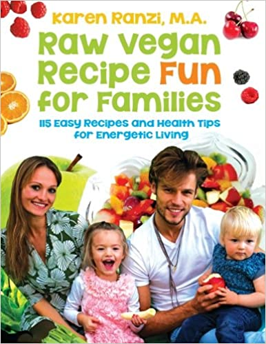 Raw Vegan Recipe Fun for Families: 115 Easy Recipes and ...