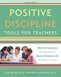 img - for Positive Discipline Tools for Teachers: Effective Classroom Management for Social, Emotional, and Academic Success book / textbook / text book