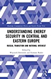 img - for Understanding Energy Security in Central and Eastern Europe: Russia, Transition and National Interest (Routledge Contemporary Russia and Eastern Europe Series) book / textbook / text book