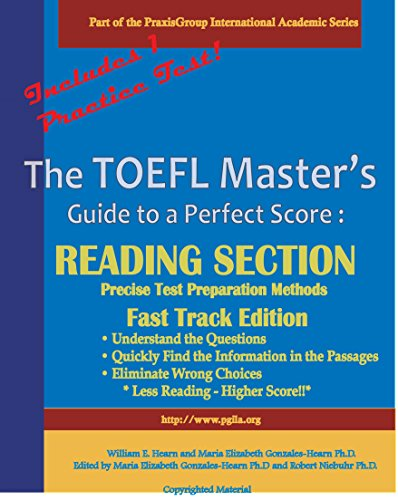 The TOEFL Master's Guide: Reading Section Precise Test Preparation Methods - Fast Track Edition (PraxisGroup International Language Academic Series Book 2)