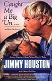 Caught Me a Big 'Un..., Jimmy Houston, 067100915X