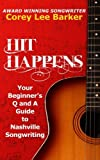 Hit Happens: Your Beginner's Q and A Guide to Nashville Songwriting by Corey Lee Barker (2015-06-27)