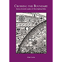 Crossing The Boundary: Stories of Jewish Leaders of Other Spiritual Paths
