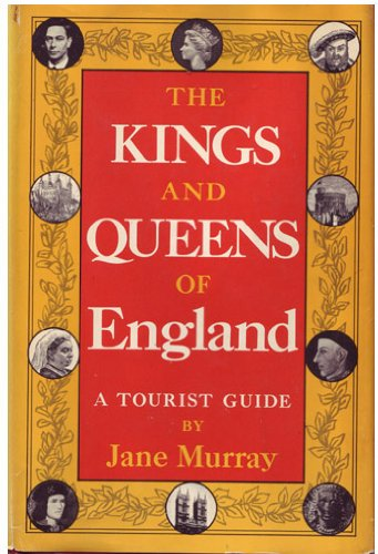 The Kings and Queens of England: A Tourist Guide