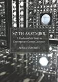 Myth as Symbol: A Psychoanalytic Study in Contemporary German Literature, Sonia Saporiti, 1443845310