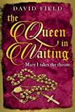 The Queen in Waiting: Mary Tudor takes the throne