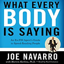 What Every BODY Is Saying: An Ex-FBI Agent's Guide to Speed-Reading People Audiobook by Joe Navarro, Marvin Karlins Narrated by Paul Costanzo