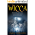 Wicca: Wicca for Beginners - Beginner's Guide to Wiccan Spiritual Beliefs, Traditions and Philosophies (wicca, witchcraft, book of spells, herbal magic, candle magic)