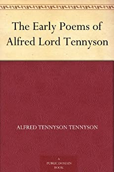 The Early Poems of Alfred Lord Tennyson by [Tennyson, Alfred]