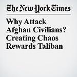 Why Attack Afghan Civilians? Creating Chaos Rewards Taliban   Max Fisher