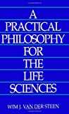 A Practical Philosophy for the Life Sciences, Van der Steen, Wim J., 079141616X