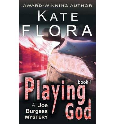 [ Playing God (a Joe Burgess Mystery, Book 1) by Flora, Kate ( Author ) May-2014 Paperback ]