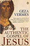 The Authentic Gospel of Jesus, Geza Vermes and Geza Vemes, 014100360X