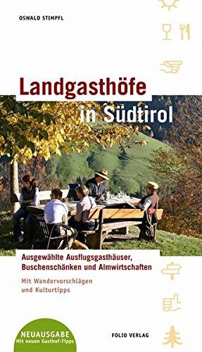 Landgasthöfe in Südtirol: Ausgewählte Ausflugsgasthäuser. Mit Wandervorschlägen und Kulturtipps