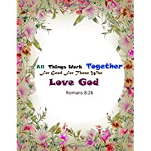 Romans 8:28 All Things Work Together For Good For Those Who Love God: Bible Verse Quote Cover Composition Large Christian Gift Journal Notebook To Write In. For Men, Women Boys, Girls & Kids, Paperback