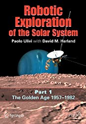 Robotic Exploration of the Solar System: Part I: The Golden Age 1957-1982: Golden Age 1957-1982 v. 1 (Springer Praxis Books / Space Exploration)