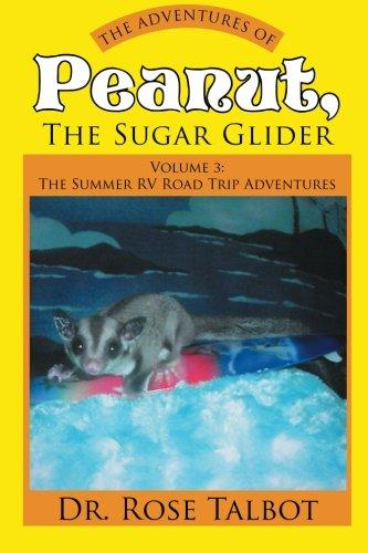 Read Online The Adventures of Peanut, the Sugar Glider: Volume 3: The Summer RV Road Trip Adventures pdf