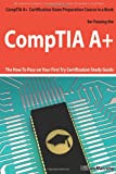 CompTIA A+ Exam Preparation Course in a Book for Passing the CompTIA A+ Certified Exam - the How to Pass on Your First Try Certification Study Guide, William Manning, 1742441971