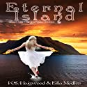 Eternal Island: The Eternal Series, Book 1 Audiobook by K. S. Haigwood, Ella Medler Narrated by Melora Kordos