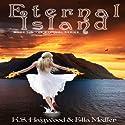 Eternal Island: The Eternal Series, Book 1 Audiobook by K. S. Haigwood, Ella Medler Narrated by Melora Kordos